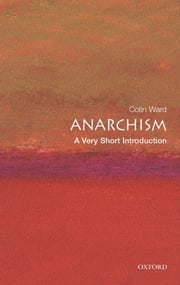 Anarchism: A Very Short Introduction ebook by Colin Ward