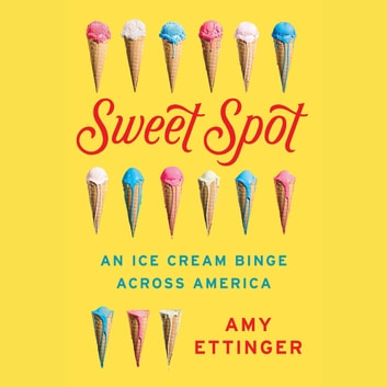 Sweet Spot - An Ice Cream Binge Across America audiobook by Amy Ettinger