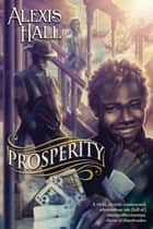 Prosperity - Prosperity, #1 ebook by Alexis Hall