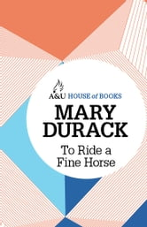 To Ride a Fine Horse ebook by Mary Durack