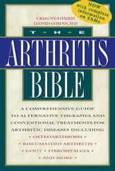 The Arthritis Bible: A Comprehensive Guide to Alternative Therapies and Conventional Treatments for Arthritic Diseases Including Osteoarthrosis, Rheumatoid Arthritis, Gout, Fibromyalgia, and More - A Comprehensive Guide to Alternative Therapies and Conventional Treatments for Arthritic Diseases Including Osteoarthrosis, Rheumatoid Arthritis, Gout, Fibromyalgia, and More ebook by Craig Weatherby,Leonid Gordin, M.D.