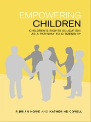 Empowering Children - Children's Rights Education as a Pathway to Citizenship ebook by Katherine Covell,R. Brian Howe