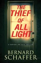 The Thief of All Light ebook by Bernard Schaffer