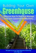 Building Your Own Greenhouse ebook by Anonymous