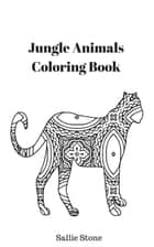 Jungle Animals Coloring Book ebook by Sallie Stone