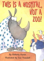 This Is a Hospital, Not a Zoo! ebook by Roberta Karim,Sue Truesdell