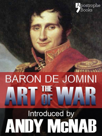 The Art of War - an Andy McNab War Classic: The beautifully reproduced fully illustrated 1910 edition, with bonus material ebook by Baron Antoine Henri De Jomini,Andy McNab