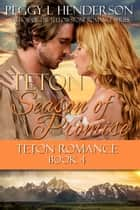 Teton Season of Promise - Teton Romance Trilogy, #5 ebook by Peggy L Henderson