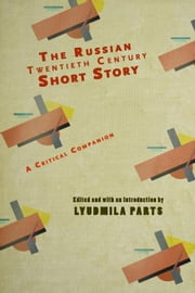 The Russian Twentieth Century Short Story: A Critical Companion ebook by Lyudmila Parts