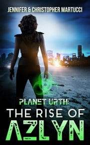 Planet Urth: The Rise of Azlyn (Book 4) ebook by Jennifer and Christopher Martucci