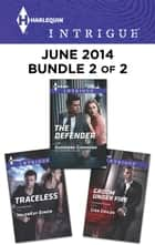 Harlequin Intrigue June 2014 - Bundle 2 of 2 - An Anthology ebook by