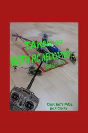 Taking Off With RC Helicopters: FAQs 102 eBook par  Jack Clarke