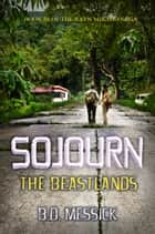 Sojourn: The Beastlands ebook by B.D. Messick