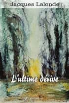 L'ultime dérive ebook by Jacques Lalonde, Maryse Brunet-Lalonde