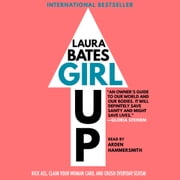 Girl Up - Kick Ass, Claim Your Woman Card, and Crush Everyday Sexism audiobook by Laura Bates
