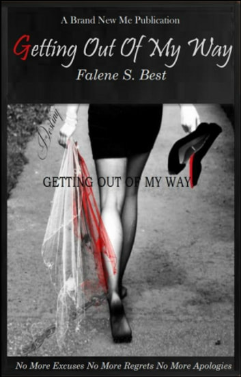 Getting Out Of My Way - Becoming Better Then My Yester-Me ebook by Falene S. Best