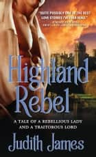 Highland Rebel - A tale of a rebellious lady and a traitorous lord ebook by Judith James