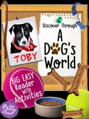 Discover Through A DOG's World ~ Big Easy Reader with Activities ebook by Patty Ann