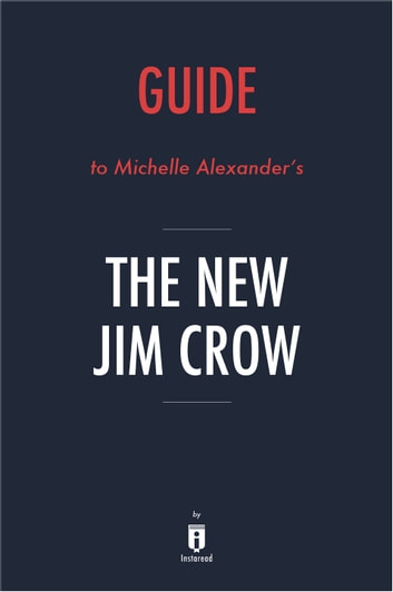 Guide to Michelle Alexander's The New Jim Crow by Instaread ebook by Instaread