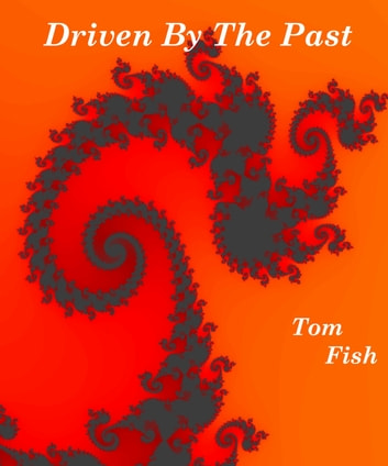Driven By The Past ebook by Tom Fish