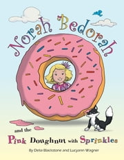 Norah Bedorah and the Pink Doughnut With Sprinkles: A Groovy Grandmas Story ebook by Delia Blackstone,Lucyann Wagner