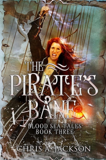 The Pirate's Bane - Blood Sea Tales, #3 ebook by Chris A. Jackson