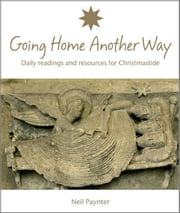 Going Home Another Way - Daily readings and resources for Christmastide ebook by Neil Paynter