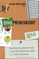 Etsy-preneurship - Everything You Need to Know to Turn Your Handmade Hobby into a Thriving Business ebook by Jason Malinak