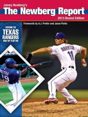 The Newberg Report: 2013 Bound Edition - Covering the Texas Rangers From Top to Bottom ebook by Jamey Newberg