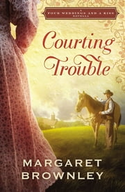 Courting Trouble - A Four Weddings and A Kiss Novella ebook by Margaret Brownley