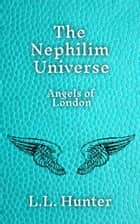 The Nephilim Universe: Angels of London ebook by L.L Hunter