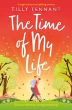 The Time of My Life - A laugh-out-loud and uplifting romance ebook by Tilly Tennant