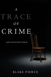 A Trace of Crime (a Keri Locke Mystery--Book #4) ebook by Blake Pierce