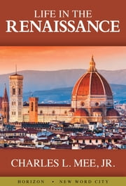 Life in the Renaissance ebook by Charles L. Mee Jr.