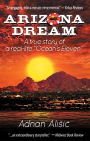 "Arizona Dream - A True Story of a Real-life ""Ocean's Eleven"" ebook by Adnan Alisic"