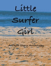Little Surfer Girl - A Short Story Anthology ebook by Mike Przysiezny