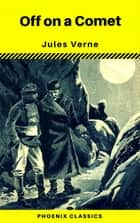 Off on a Comet (Phoenix Classics) ebook by Jules Verne, Phoenix Classics