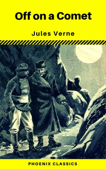 Off on a Comet (Phoenix Classics) ebook by Jules Verne,Phoenix Classics