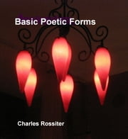 Basic Poetic Forms (and how to write them) ebook by Charles Rossiter