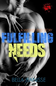 Fulfilling Needs: Wicked End Book 4 eBook par Bella Jeanisse