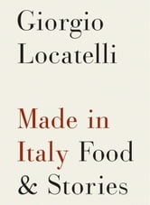 Made in Italy - Food and Stories ebook by Giorgio Locatelli