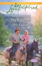 Redeeming the Rancher ebook by Deb Kastner