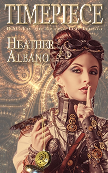 Timepiece: A Steampunk Time-travel Adventure ebook by Heather Albano