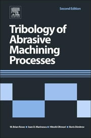 Tribology of Abrasive Machining Processes ebook by Ioan D. Marinescu,W. Brian Rowe,Boris Dimitrov,Hitoshi Ohmori