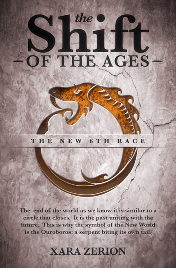 The Shift Of The Ages: The New 6th Race ebook by Xara Zerion