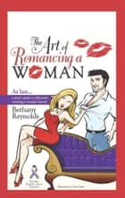The Art of Romancing a Woman ebook by Bethany Reynolds