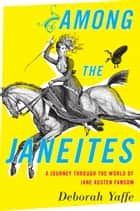 Among the Janeites ebook by A Journey Through the World of Jane Austen Fandom