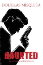 Haunted - A Kirk Ingram action thriller ebook by Douglas Misquita