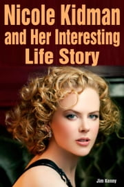 Nicole Kidman and Her Famous Role in the Movies ebook by Jim Kenny