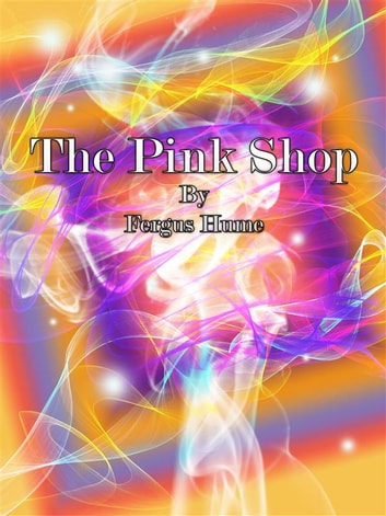 The Pink Shop ebook by Fergus Hume
